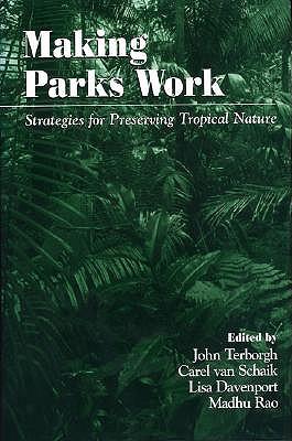 Making Parks Work: Strategies for Preserving Tropical Nature - Terborgh, John (Editor), and Van Schaik, Carel (Editor), and Davenport, Lisa (Editor)