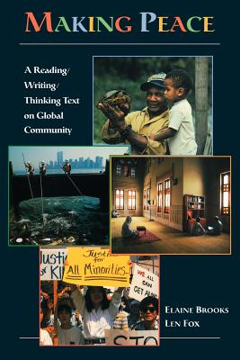 Making Peace: A Reading/Writing/Thinking Text on Global Community - Brooks, Elaine