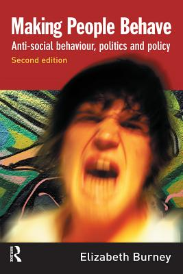 Making People Behave: Anti-Social Behaviour, Politics and Policy - Burney, Elizabeth