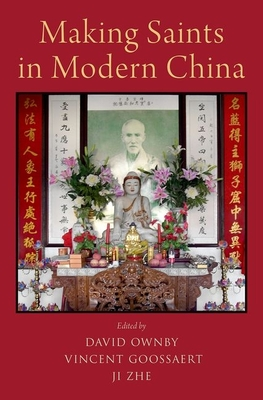 Making Saints in Modern China - Ownby, David (Editor), and Goossaert, Vincent (Editor), and Zhe, Ji (Editor)