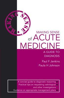 Making Sense of Acute Medicine: A Guide to Diagnosis - Jenkins, Paul, and Johnson, Paula