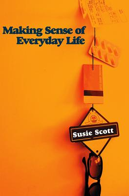 Making Sense of Everyday Life - Scott, Susie