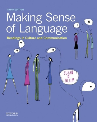 Making Sense of Language: Readings in Culture and Communication - Blum, Susan D, Professor