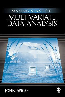 Making Sense of Multivariate Data Analysis: An Intuitive Approach - Spicer, John