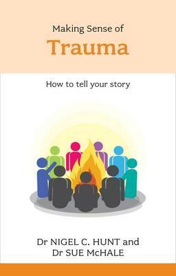 Making Sense of Trauma - Hunt, Nigel C., and McHale, Sue