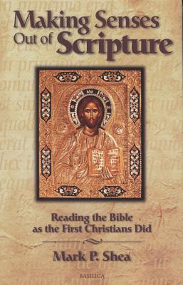 Making Senses Out of Scripture: Reading the Bible as the First Christians Did - Shea, Mark