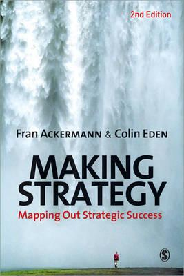 Making Strategy: Mapping Out Strategic Success - Ackermann, Fran, and Eden, Colin