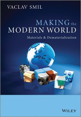 Making the Modern World: Materials and Dematerialization - Smil, Vaclav