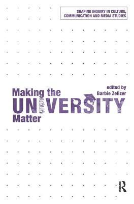 Making the University Matter - Zelizer, Barbie, Dr. (Editor)