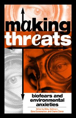 Making Threats: Biofears and Environmental Anxieties - Hartmann, Betsy (Editor)