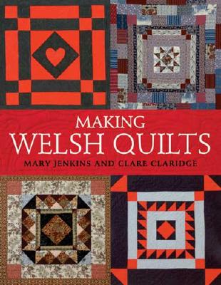 Making Welsh Quilts: The Textile Tradition That Inspired the Amish? - Jenkins, Mary, M.D, M D, and Claridge, Clare