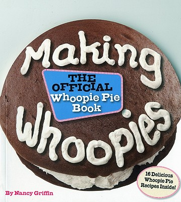 Making Whoopies: The Official Whoopie Pie Book - Griffin, Nancy