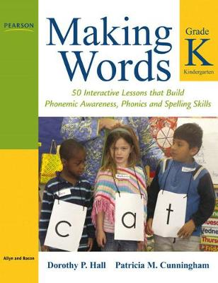Making Words Kindergarten: 50 Interactive Lessons That Build Phonemic Awareness, Phonics, and Spelling Skills - Hall, Dorothy P, and Cunningham, Patricia M