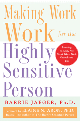 Making Work Work for the Highly Sensitive Person - Jaeger, Barrie S