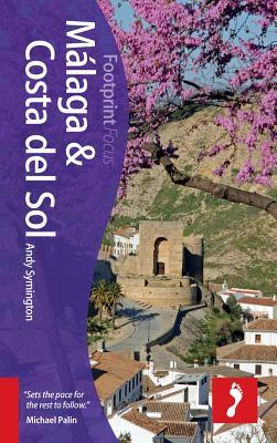 Malaga & Costa del Sol Footprint Focus Guide: Includes Antequera, Nerja, Marbella, Ronda, La Axarquia - Symington, Andy