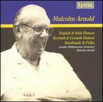 Malcolm Arnold: English & Irish Dances; Scottish & Cornish Dances; Sarabande & Polka