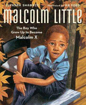 Malcolm Little: The Boy Who Grew Up to Become Malcolm X - Shabazz, Ilyasah