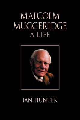 Malcolm Muggeridge: A Life - Hunter, Ian