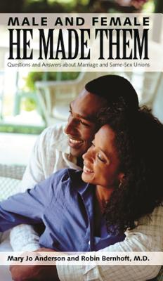 Male and Female He Made Them: Questions and Answers about Marriage and Same-Sex Unions - Anderson, Mary Jo