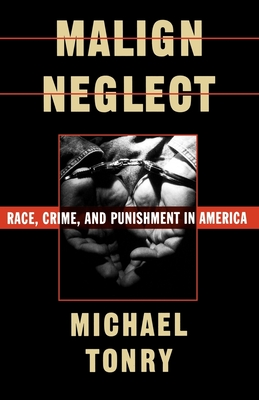 Malign Neglect: Race, Crime, and Punishment in America - Tonry, Michael