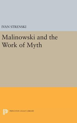 Malinowski and the Work of Myth - Strenski, Ivan (Editor)