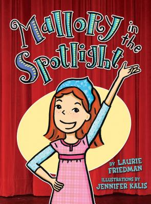 Mallory in the Spotlight - Friedman, Laurie