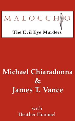 Malocchio: The Evil Eye Murders - Chiaradonna, Michael, and Vance, James T, and Hummel, Heather
