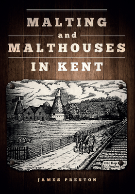 Malting and Malthouses in Kent - Preston, James
