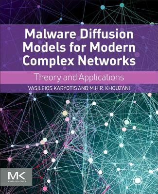 Malware Diffusion Models for Modern Complex Networks: Theory and Applications - Karyotis, Vasileios, and Khouzani, Arman