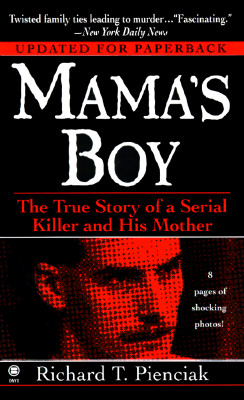 Mama's Boy: The True Story of a Serial Killer and His Mother - Pienciak, Richard T