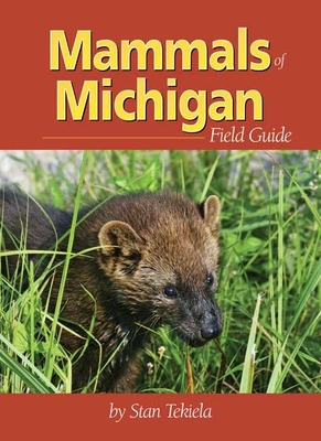 Mammals of Michigan Field Guide - Tekiela, Stan