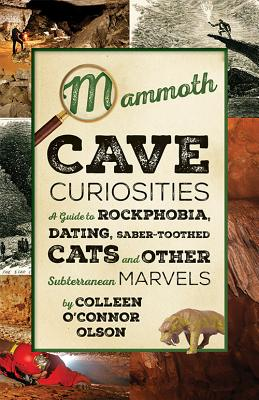 Mammoth Cave Curiosities: A Guide to Rockphobia, Dating, Saber-Toothed Cats, and Other Subterranean Marvels - Olson, Colleen O'Connor