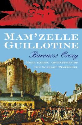 Mam'zelle Guillotine - Orczy, Baroness