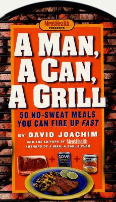 Man, a Can, a Grill: 50 No-Sweat Meals You Can Fire Up Fast - Joachim, David, and Men's Health (Editor)