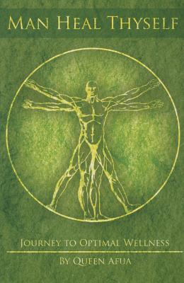 Man Heal Thyself: Journey to Optimal Wellness - Afua, Queen