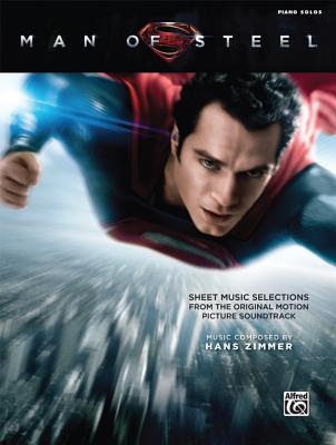 Man of Steel -- Sheet Music Selections from the Original Motion Picture Soundtrack: Piano Solos - Zimmer, Hans (Composer)
