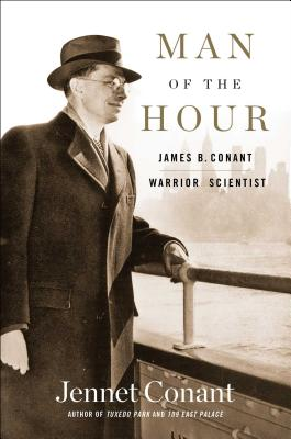 Man of the Hour: James B. Conant, Warrior Scientist - Conant, Jennet
