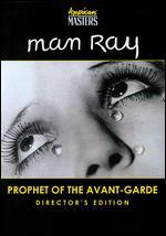 Man Ray: Prophet of the Avant-Garde