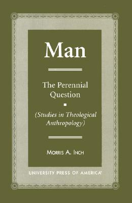 Man: The Perennial Question (Studies in Theological Anthropology) - Inch, Morris A