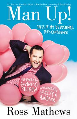 Man Up!: Tales of My Delusional Self-Confidence - Mathews, Ross