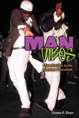 Man Vibes: Masculinities in Jamaican Dancehall - Hope, Donna P.
