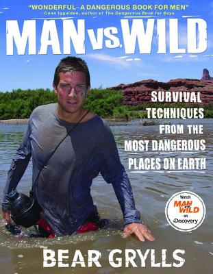Man Vs. Wild: Survival Techniques from the Most Dangerous Places on Earth - Grylls, Bear