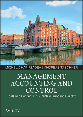 Management Accounting and Control: Tools and Concepts in a Central European Context - Charifzadeh, Michel, and Taschner, Andreas