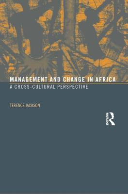 Management and Change in Africa: A Cross-Cultural Perspective - Jackson, Terence