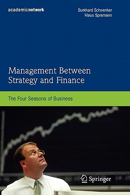 Management Between Strategy and Finance: The Four Seasons of Business - Schwenker, Burkhard