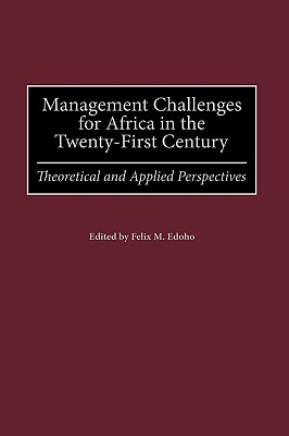 Management Challenges for Africa in the Twenty-First Century: Theoretical and Applied Perspectives - Edoho, Felix Moses