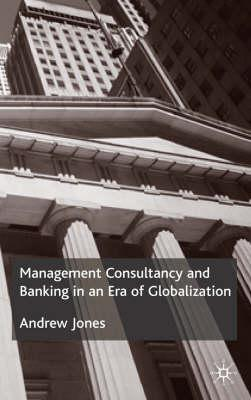 Management Consultancy and Banking in an Era of Globalization - Jones, A, Lieutenant Colonel