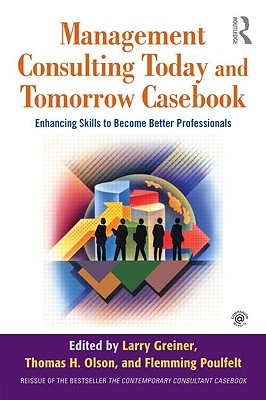 Management Consulting Today and Tomorrow Casebook: Enhancing Skills to Become Better Professionals - Greiner, Larry E (Editor)