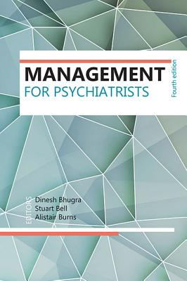Management for Psychiatrists - Bhugra, Dinesh (Editor), and Bell, Stuart (Editor), and Alistair, Burns (Editor)
