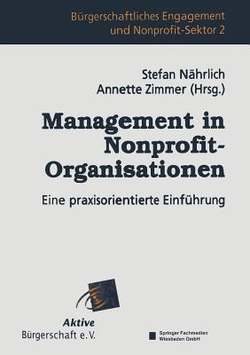 Management in Nonprofit-Organisationen: Eine Praxisorientierte Einfuhrung - Nahrlich, Stefan (Editor)